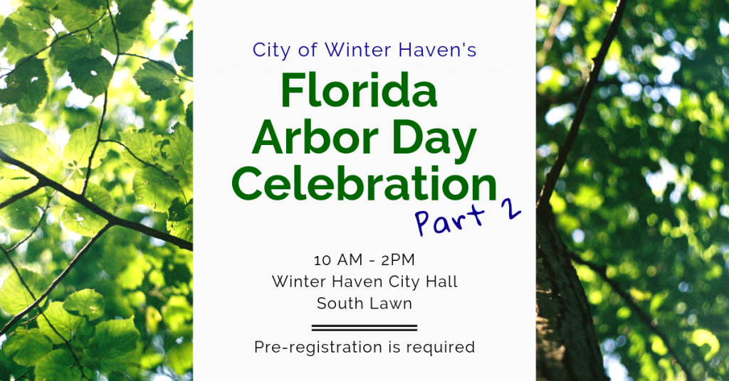 Banner image showing the text: City of Winter Haven's Florida Arbor Day Celebrarion Part 2: 10 AM- 2PM: Winter Haven City Hall South Lawn: Pre-registration is required